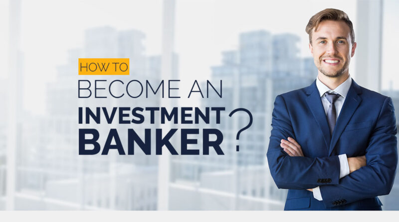 How to Become an Investment Banker