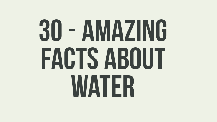 30 Amazing Facts about Water