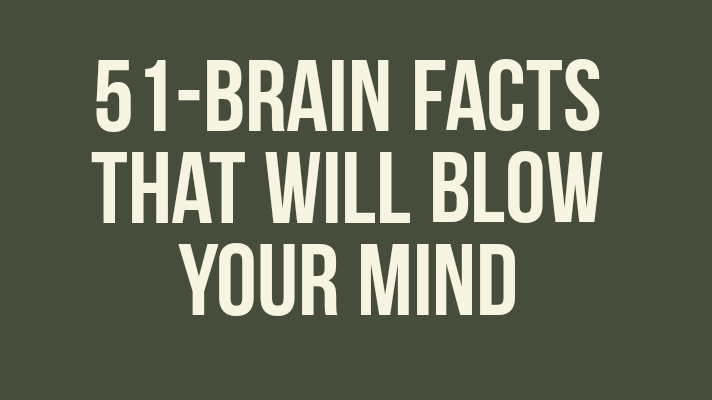 51 Brain Facts That Will Blow Your Mind