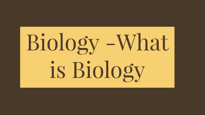 Biology What is Biology