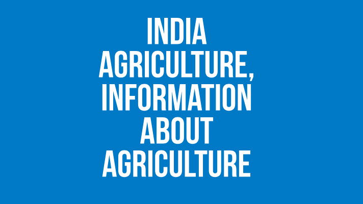 India Agriculture Information about Agriculture