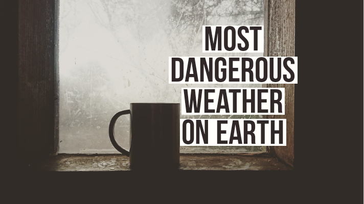 most dangerous weather on earth