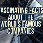 fascinating facts about the world s famous companies